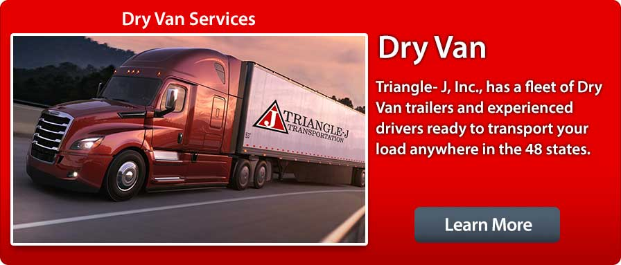 Dry Van Services, Triangle-J, Inc. has a fleet of Dry Van trailers and experienced drivers ready to transport your load anywhere in the 48 states.
